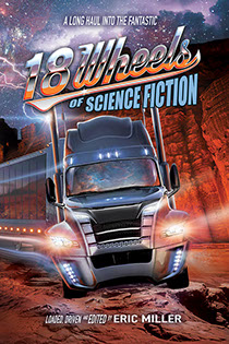 "Book cover illustration by Brad Fraunfelter for ""18 Wheels of Science Fiction""."