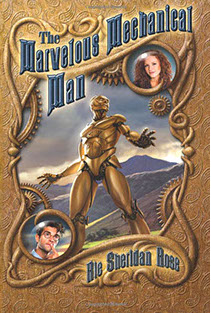 "Front and back covers illustrated by Brad Fraunfelter for ""The Marvelouse Mechanical Man"" written by Rie Sheridan Rose."
